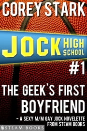 The Geek's First Boyfriend - A Sexy M/M Gay Jock Novelette from Steam Books ebook by Corey Stark,Steam Books