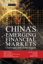 China's Emerging Financial Markets - Challenges and Global Impact ebook by Martha Avery, Min Zhu, Jinqing Cai