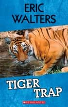 Tiger Trap ebook by Eric Walters