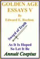 Golden Age Essays V ebook by Edward E. Rochon