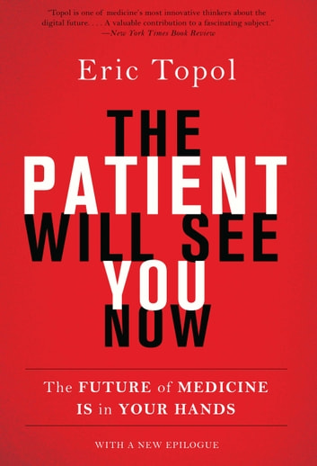 The Patient Will See You Now - The Future of Medicine Is in Your Hands ebook by Eric Topol