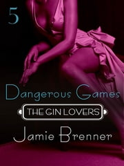 The Gin Lovers #5 - Dangerous Games ebook by Jamie Brenner