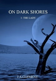 On Dark Shores 1: The Lady ebook by J.A. Clement