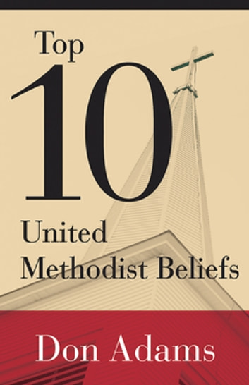 Top 10 United Methodist Beliefs ebook by Don Adams
