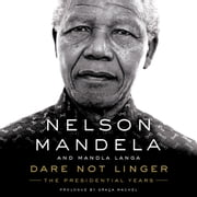 Dare Not Linger - The Presidential Years audiobook by Nelson Mandela, Mandla Langa