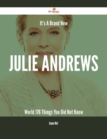 It's A Brand New Julie Andrews World - 176 Things You Did Not Know ebook by Connie Wolf