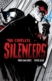 The Complete Silencers ebook by Fred Van Lente