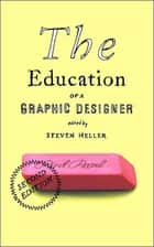 The Education of a Graphic Designer ebook by Steven Heller, Veronique Vienne