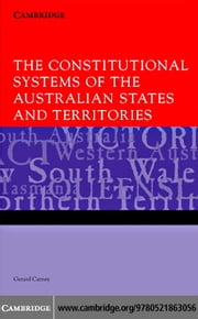 The Constitutional Systems of the Australian States and Territories ebook by Carney, Gerard