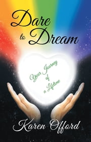 Dare to Dream - Your Journey of a Lifetime ebook by Karen Offord