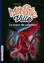 Monstreville, Tome 04 - Le tueur de calamars ebook by Jack Heath, Marie Leymarie