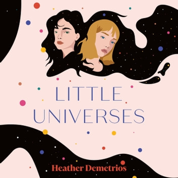 Little Universes audiobook by Heather Demetrios