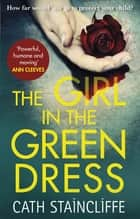 The Girl in the Green Dress - a groundbreaking and gripping police procedural ebook by Cath Staincliffe