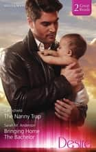 The Nanny Trap/Bringing Home The Bachelor ebook by Cat Schield, Sarah M. Anderson