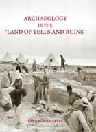 Archaeology in the 'Land of Tells and Ruins' ebook by Bart Wagemakers