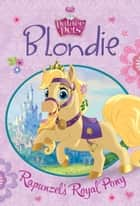 Palace Pets: Blondie: Rapunzel's Royal Pony ebook by Disney Book Group