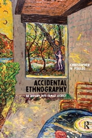 Accidental Ethnography - An Inquiry into Family Secrecy ebook by Christopher N Poulos