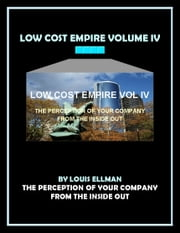Low Cost Empire Volume 4 - The Perception of Your Company From The Inside Out ebook by Louis Ellman