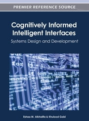 Cognitively Informed Intelligent Interfaces - Systems Design and Development ebook by Eshaa M. Alkhalifa,Khulood Gaid