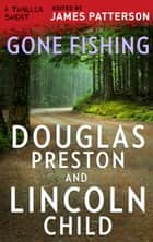Gone Fishing eBook by Lincoln Child, Douglas Preston