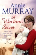 A Wartime Secret ebook by Annie Murray