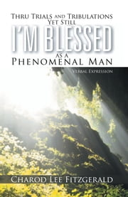 Thru Trials and Tribulations Yet Still I'm Blessed as a Phenomenal Man - Verbal Expression ebook by Charod Lee Fitzgerald