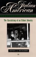 Italian American - The Racializing of an Ethnic Identity ebook by David A.J. Richards