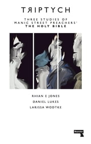 Triptych - An Examination of the Manic Street Preachers Holy Bible ebook by Larissa Wodtke,Rhian E. Jones