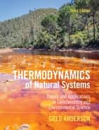 Thermodynamics of Natural Systems - Theory and Applications in Geochemistry and Environmental Science ebook by Greg Anderson