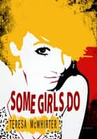 Some Girls Do ebook by Teresa McWhirter