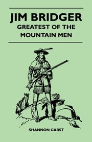 Jim Bridger - Greatest of the Mountain Men ebook by Shannon Garst