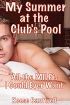 My Summer at the Club's Pool: All the MILFs I Could Ever Want ebook by Reese Cantwell