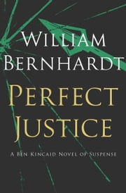 Perfect Justice ebook by William Bernhardt