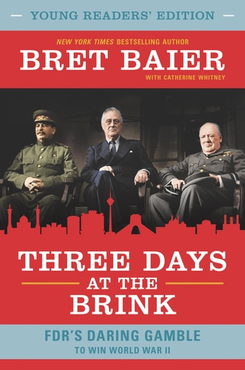 Three Days at the Brink: Young Readers' Edition - FDR's Daring Gamble to Win World War II ebook by Bret Baier,Catherine Whitney