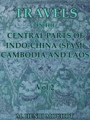 Travels in the Central Parts of Indo-China (Siam), Cambodia, and Laos Vol.2 - (of 2) ebook by Henri Mouhot