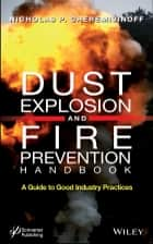 Dust Explosion and Fire Prevention Handbook ebook by Nicholas P.  Cheremisinoff