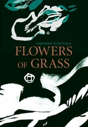 Flowers of Grass ebook by Takehiko Fukunaga,Royall Tyler