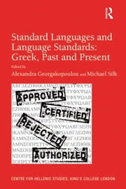 Standard Languages and Language Standards – Greek, Past and Present ebook by Michael Silk,Alexandra Georgakopoulou