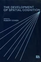 The Development of Spatial Cognition ebook by Robert Cohen