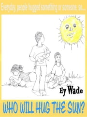 Who Will Hug the Sun ebook by Ey Wade