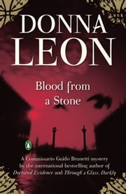 Blood from a Stone: A Commissario Guido Brunetti Mystery - A Commissario Guido Brunetti Mystery ebook by Donna Leon