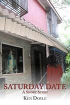 Saturday Date (A Short Story) ebook by Ken Doyle