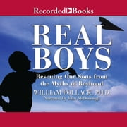 Real Boys - Rescuing Our Sons from the Myths of Boyhood audiobook by William Pollack