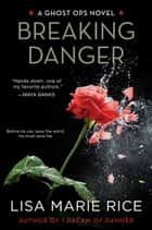 Breaking Danger - A Ghost Ops Novel ebook by Lisa Marie Rice
