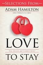 Free Sampler of Love to Stay Book - eBook [ePub] - Sex, Grace, and Commitment ebook by Adam Hamilton