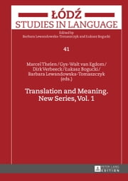 Translation and Meaning. New Series, Vol. 1 ebook by Marcel Thelen,Gys-Walt van Egdom,Dirk Verbeeck,Lukasz Bogucki
