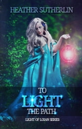 To Light the Path - Light of Loian, #2 ebook by Heather Sutherlin
