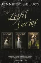 THe Light Series Box Set ebook by Jennifer DeLucy