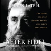 After Fidel - The Inside Story of Castro's Regime and Cuba's Next Leader audiobook by Brian Latell