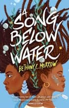 A Song Below Water - A Novel eBook by Bethany C. Morrow